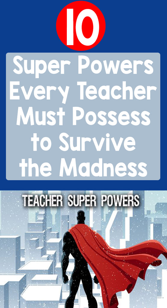 10 Super Powers Every Teacher Must Possess to Survive the Madness