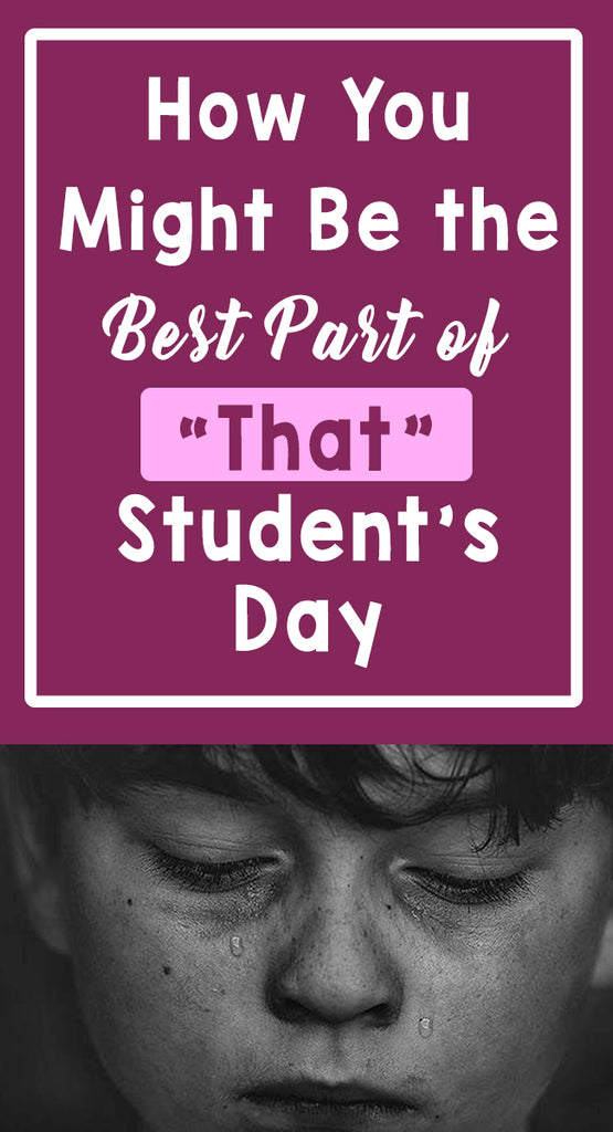 "How You Might Be the Best Part of ""That"" Student's Day_Pinterest_Bored Teachers"