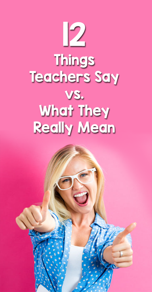 Things Teachers Say vs. What They Really Mean_featured image_Bored Teachers