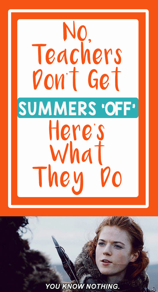 No, Teachers Don't Get Summers Off Here's What They do_Pinterest_Bored Teachers