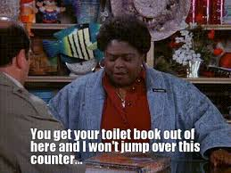 """You get your toilet book out of here. and I won't jump over this counter""_Teaching as told by Seinfeld"