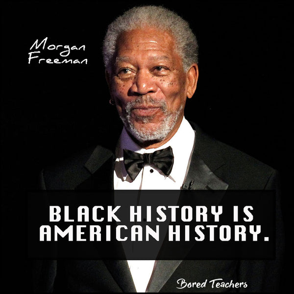 Black History Month Quotes- Morgan Freeman - Bored Teachers