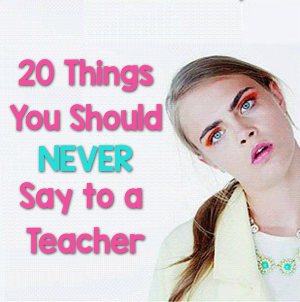never say to a teacher cover