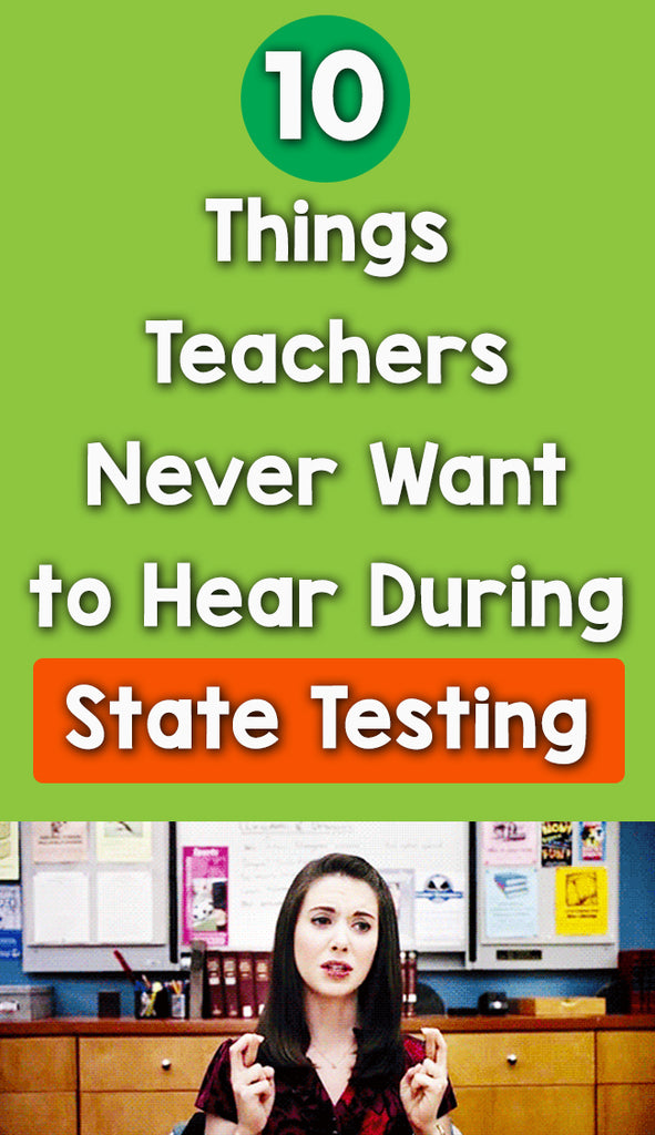 never want to hear during state testing_feature image_Bored Teachers