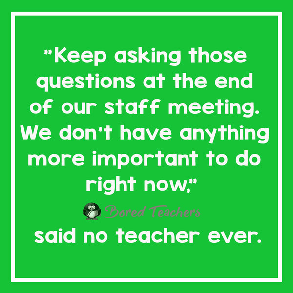 Said No Teacher Ever9_Bored Teachers