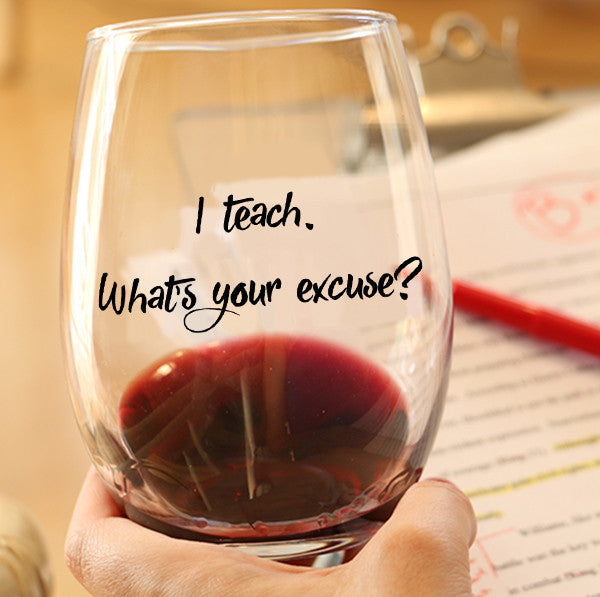 teacher wine glass what's your excuse teacher gift