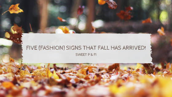 Five (Fashion) Signs that Fall has Arrived!