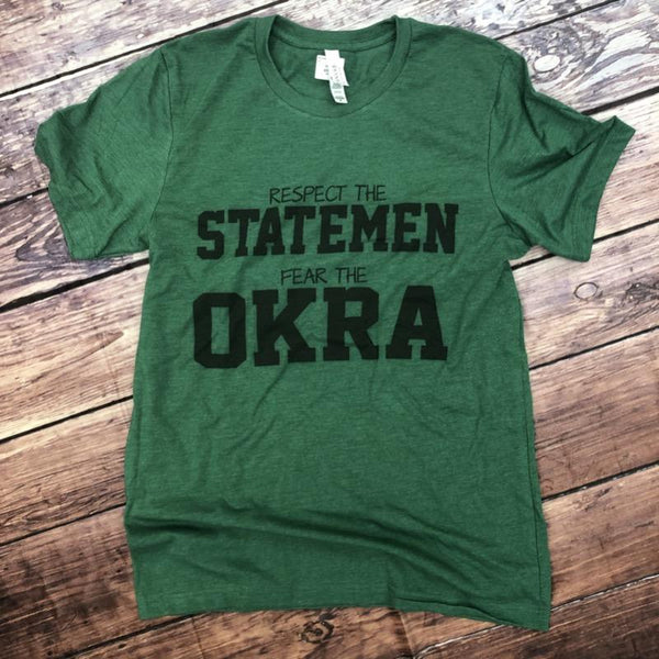 Respect the Statesmen Fear the Okra Tee