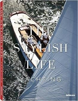 The Stylish Life Yachting by teNeues Publishing