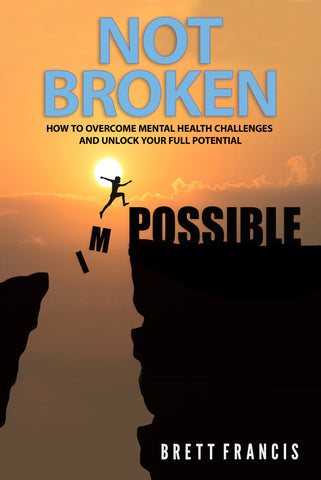 Not Broken®: How to overcome mental health challenges and unlock your full potential!