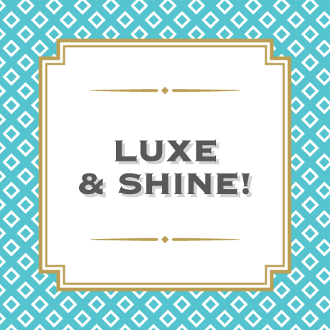 Luxe & Shine!