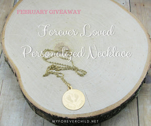February Giveaway- Forever Loved Personalized Necklace for Infant Child Loss