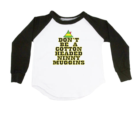 Don't Be A Cotton Headed Ninny Muggins Raglan T-Shirt