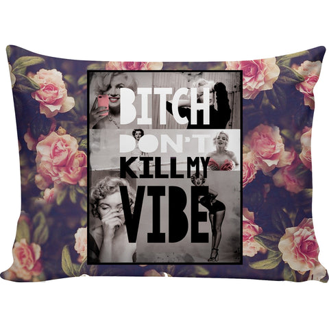 Bitch Don't Kill My Vibe Marilyn Pillow Case