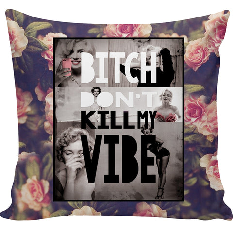 Bitch Don't Kill My Vibe Marilyn Pillow