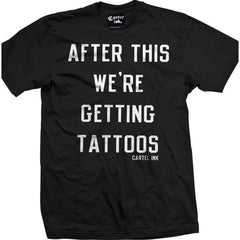 Mens Cartel Ink After This We're Getting Tattoos T-Shirt Black Tattoo Life Inked