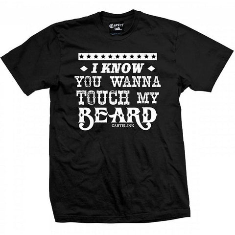 Men's Cartel Ink Touch My Beard T-Shirt I Know You Want To Beard Life