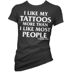 Women's Cartel Ink I Like My Tattoos More Than Most People T-Shirt Black Inked