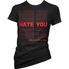 Women's Cartel Ink Love You Hate You T-Shirt Black Have A Nice Day