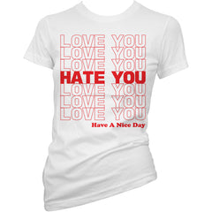 Women's Cartel Ink Love You Hate You T-Shirt White Have A Nice Day