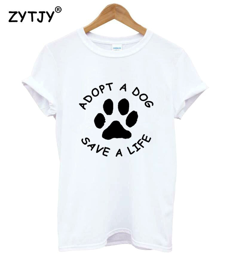 Adopt A Dog Paw Save A Life Print Women tshirt Cotton Casual Funny t shirt For Lady Girl Top Tee Hipster Tumblr Drop Ship Z-1110