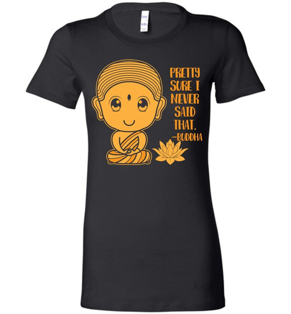 BUDDHA: PRETTY SURE I NEVER SAID THAT * Funny Yoga Saying * Unisex Men Jersey T-Shirt / Women Tee / Long Sleeve Shirt-YogaStatement.com