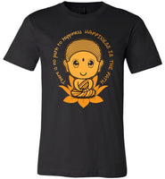 HAPPINESS IS THE PATH Buddha Meditation Zen Saying * Unisex Men Jersey T-Shirt / Women Tee / Long Sleeve Shirt-YogaStatement.com