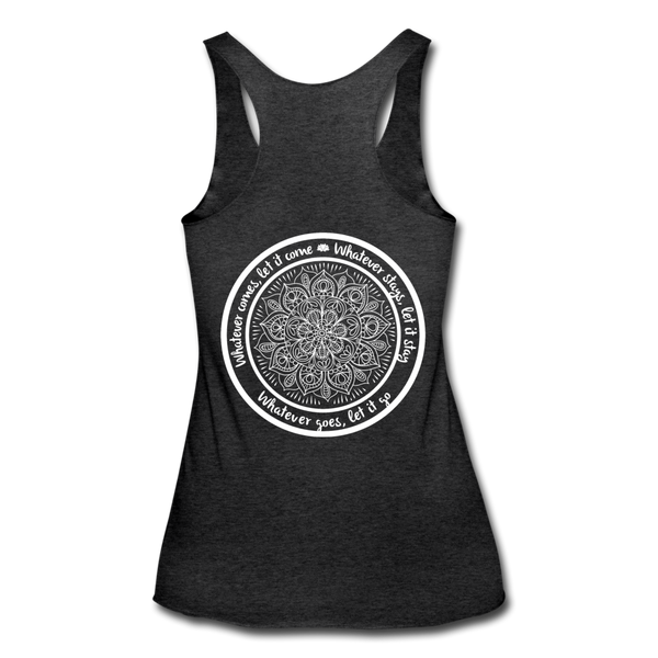WHATEVER COMES LET IT COME Mandala Circle *Women's Tri-Blend Racerback Tank - heather black