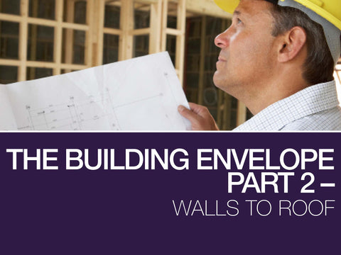 The Building Envelope Part 2 - Walls to Roof