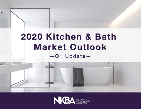 2020 Kitchen & Bath Market Outlook: NEWLY REVISED - Q1 Update
