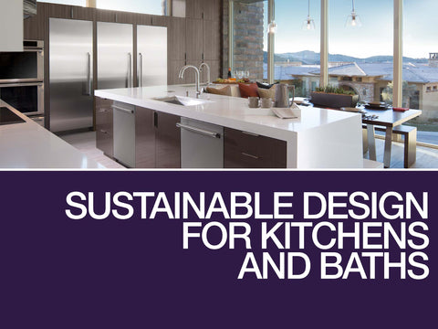 Sustainable Design for Kitchens and Baths