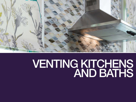 Venting Kitchens and Baths