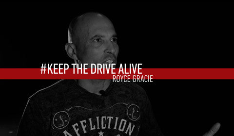 Royce Gracie // KEEP THE DRIVE ALIVE