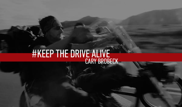 Cary Brobeck // KEEP THE DRIVE ALIVE