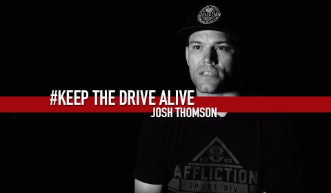 Josh Thomson // KEEP THE DRIVE ALIVE