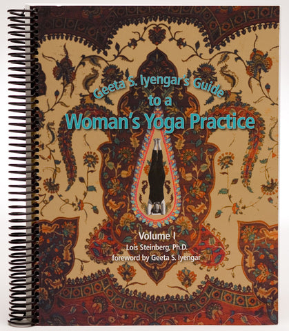Lois Steinberg - Geeta's Guide to a Woman's Yoga Practice - Volume I