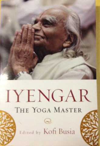 Iyengar, The Yoga Master. Edited by Kofi Busia