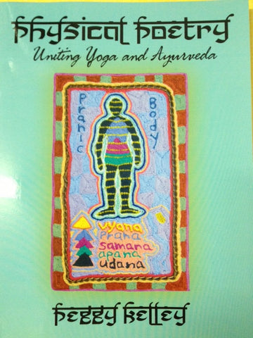 Peggy Kelley - Physical Poetry Uniting Yoga and Ayurveda - Book