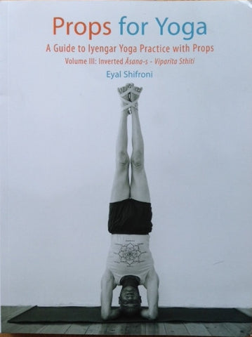 Eyal Shifroni - Props for Yoga - Vol 3 - Inverted Asanas Out of stock
