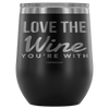 """Love The Wine You're With"" - Stemless Wine Cup"