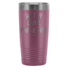 "Funny ""Shut Up Liver You're Fine"" 20oz Stainless Steel Tumbler"