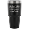 """I'd Rather Be In The Mountains"" - Stainless Steel Tumbler"
