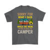 """Sorry For What I Said While We Were Trying To Park The Camper"" Funny Gray Camping Shirt"