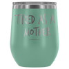 """Tired As A Mother"" Stemless Wine Cup"
