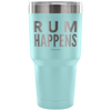 """Rum Happens"" - Stainless Steel Tumbler"