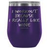 """I Workout Because I Really Like Wine"" Stemless Wine Cup"