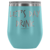"""Let's Day Drink"" - Stemless Wine Cup"