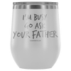 """I'm Busy, Go Ask Your Father"" Stemless Wine Cup"