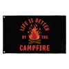 """Life Is Better By The Campfire"" Flag"