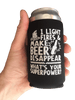"Funny ""I Light Fires And Make Beer Disappear, What's Your Superpower?"" - Beer Can Cooler"
